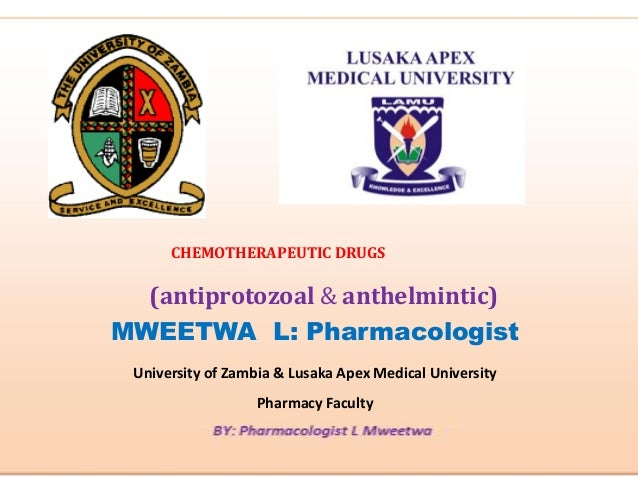 (antiprotozoal & anthelmintic) MWEETWA L: Pharmacologist University of Zambia & Lusaka Apex Medical University Pharmacy Fa...