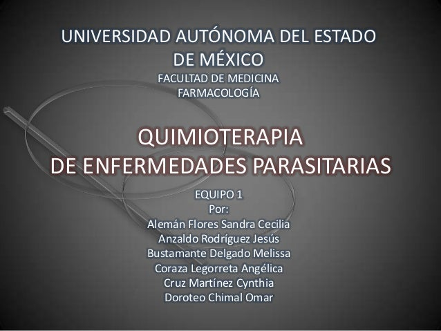 UNIVERSIDAD AUTÓNOMA DEL ESTADO DE MÉXICO FACULTAD DE MEDICINA FARMACOLOGÍA  QUIMIOTERAPIA DE ENFERMEDADES PARASITARIAS EQ...