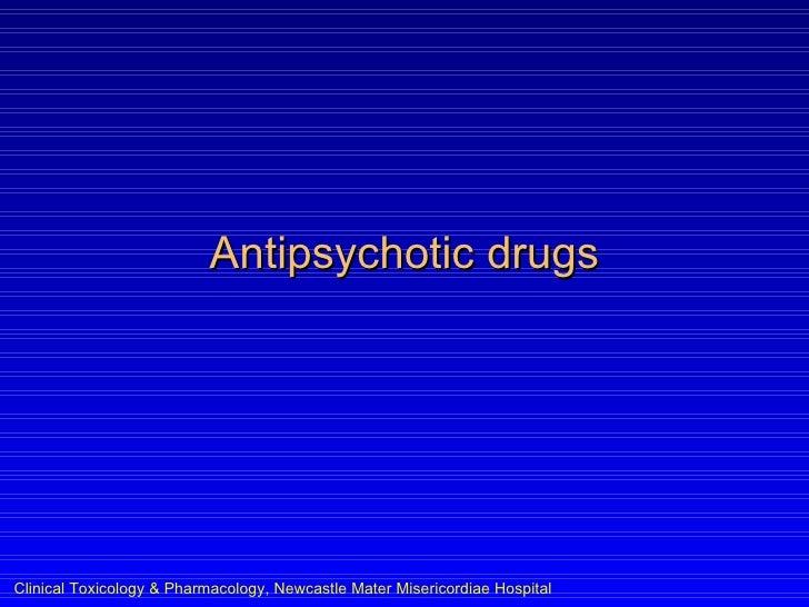 Antipsychotic drugs     Clinical Toxicology & Pharmacology, Newcastle Mater Misericordiae Hospital