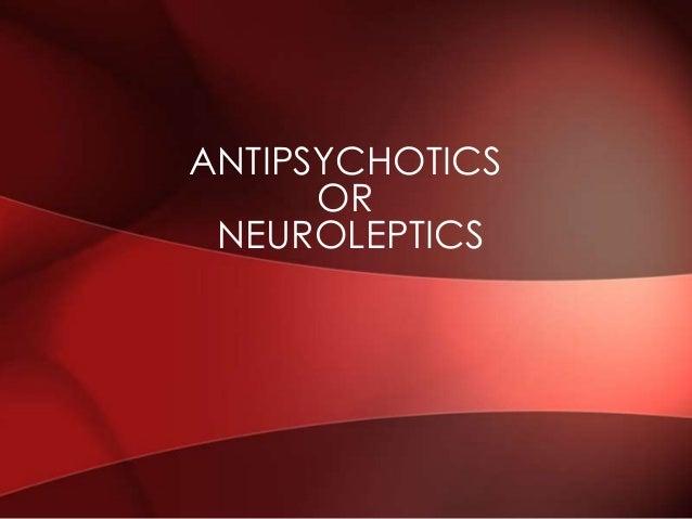ANTIPSYCHOTICS OR NEUROLEPTICS