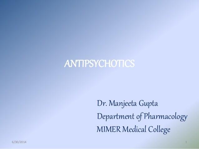 ANTIPSYCHOTICS Dr. Manjeeta Gupta Department of Pharmacology MIMER Medical College 6/30/2014 1