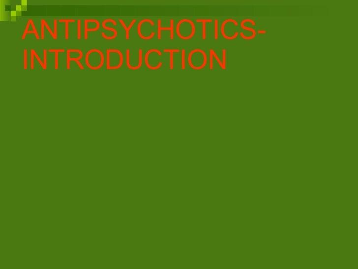 ANTIPSYCHOTICS- INTRODUCTION