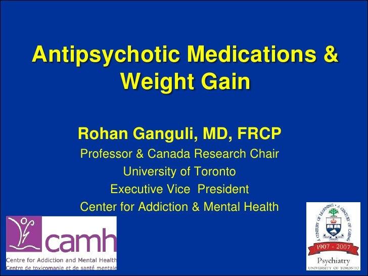 Antipsychotic Medications &       Weight Gain    Rohan Ganguli, MD, FRCP    Professor & Canada Research Chair            U...
