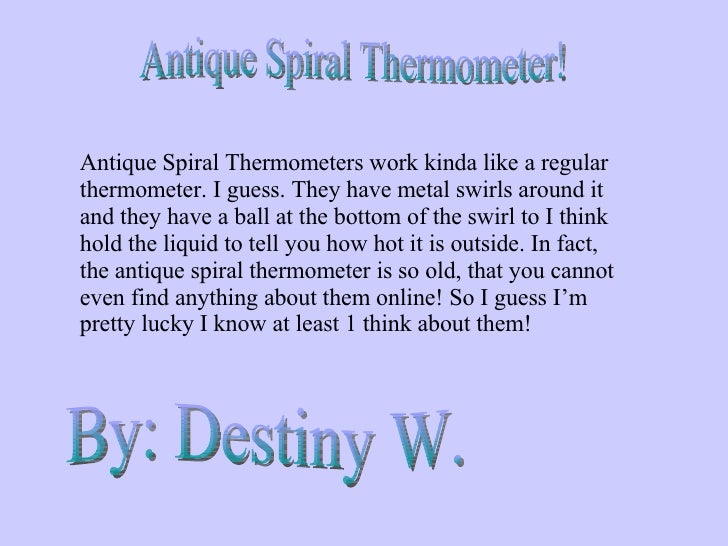 Antique Spiral Thermometer! Antique Spiral Thermometers work kinda like a regular thermometer. I guess. They have metal sw...