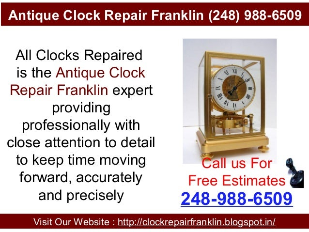 Antique Clock Repair Franklin (248) 988-6509 Visit Our Website : http://clockrepairfranklin.blogspot.in/ 248-988-6509 Call...