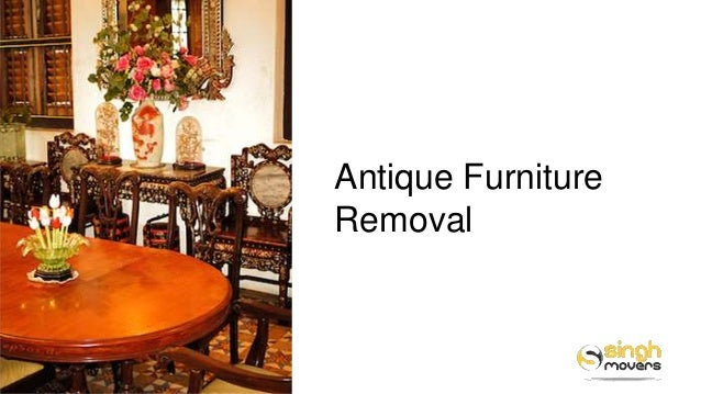 Antique Furniture Removal ... - Antique Furniture Removals - Singh Movers