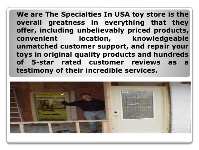 We are The Specialties In USA toy store is the overall greatness in everything that they offer, including unbelievably pri...