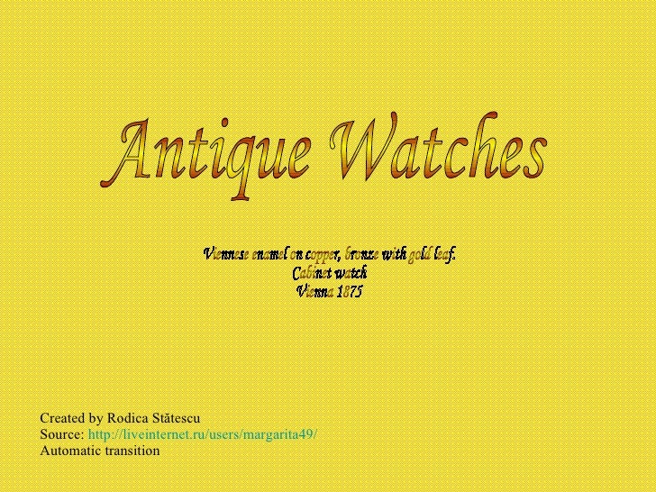 Created by Rodica St ătescu Source:  http://liveinternet.ru/users/margarita49/ Automatic transition Antique Watches Vienne...