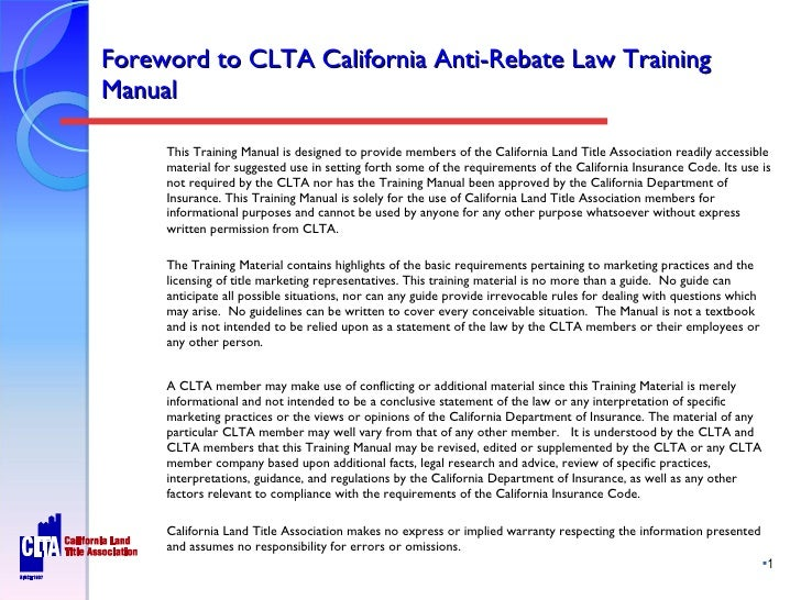 Foreword to CLTA California Anti-Rebate Law Training Manual <ul><li>This Training Manual is designed to provide members of...