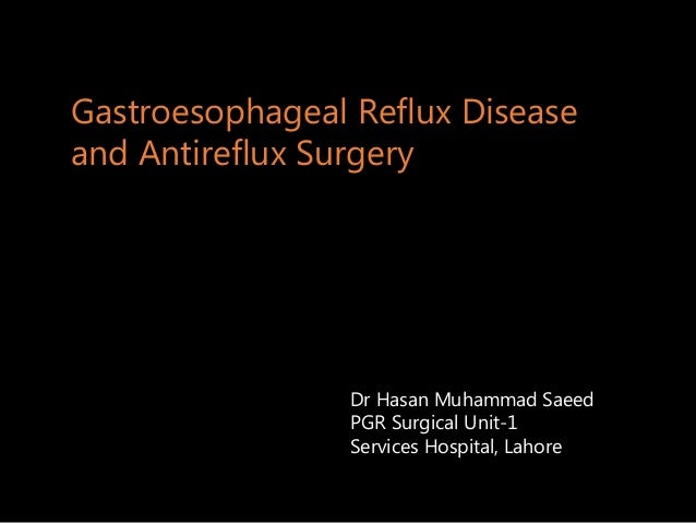 Gastroesophageal Reflux Disease and Antireflux Surgery Dr Hasan Muhammad Saeed PGR Surgical Unit-1 Services Hospital, Laho...