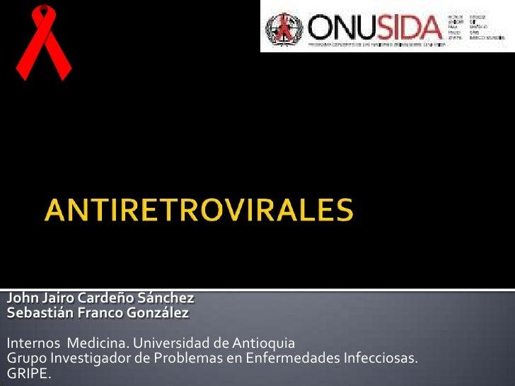 ANTIRETROVIRALES<br />John Jairo Cardeño Sánchez<br />Sebastián Franco González<br />Internos  Medicina. Universidad de An...
