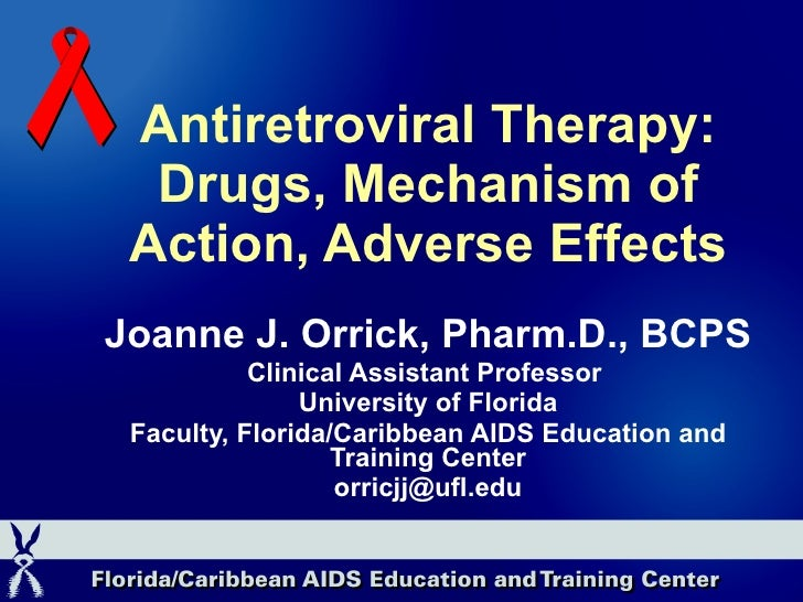 Antiretroviral Therapy: Drugs, Mechanism of Action, Adverse Effects Joanne J. Orrick, Pharm.D., BCPS Clinical Assistant Pr...