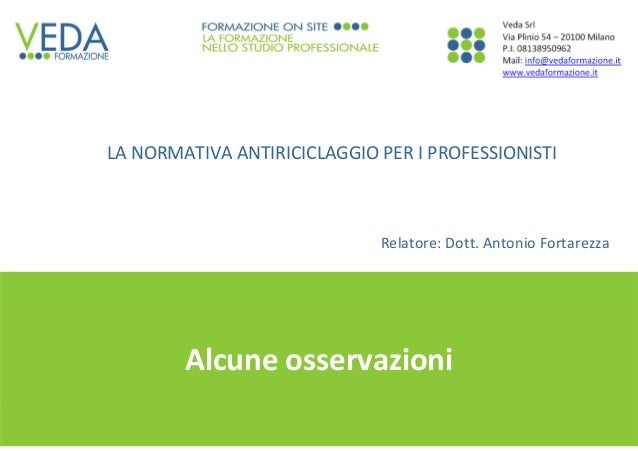 1 Dott.AntonioFortarezza Alcuneosservazioni LANORMATIVAANTIRICICLAGGIOPERIPROFESSIONISTI Relatore:Dott.AntonioF...