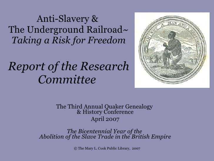 Anti-Slavery &  The Underground Railroad~ Taking a Risk for Freedom Report of the Research Committee   The Third Annual Qu...