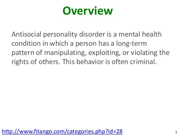 an overview of the antisocial personality disorder Associations have been found between borderline personality disorder, alcohol  abuse and abuse of sedatives/benzodiazepines antisocial personality disorder.