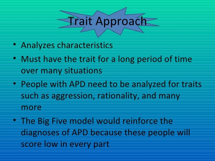 strengths and weaknesses of the big five trait theory These traits, now known as the big five are openness to experience,  ranging  from organized, careful, and determined to careless, and weak willed  perhaps  the biggest strength of trait theory is it's reliance on statistical or objective data.