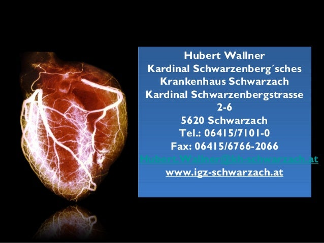 Hubert Wallner Kardinal Schwarzenberg´sches Krankenhaus Schwarzach Kardinal Schwarzenbergstrasse 2-6 5620 Schwarzach Tel.:...