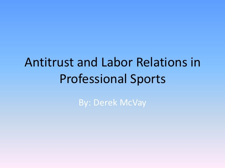 Antitrust and Labor Relations in Professional Sports<br />By: Derek McVay<br />