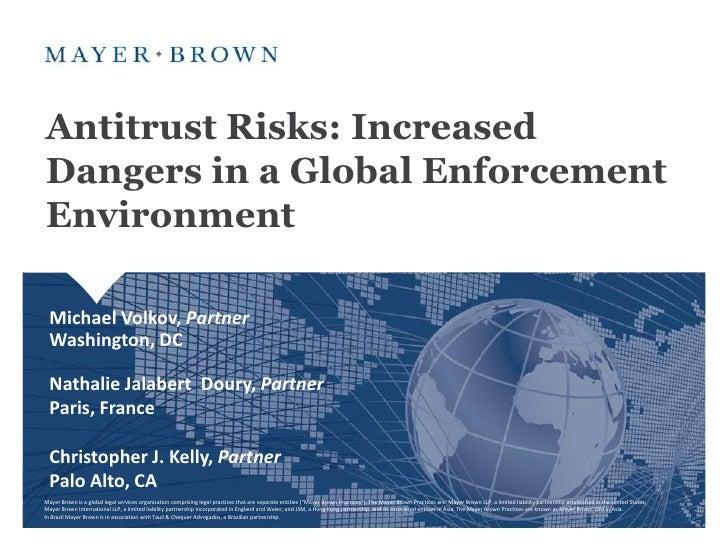 Antitrust Risks: Increased Dangers in a Global Enforcement Environment<br />Michael Volkov, Partner<br />Washington, DC<br...