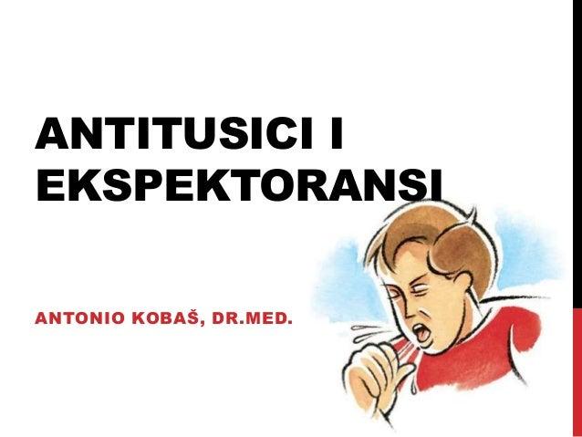 ANTITUSICI I EKSPEKTORANSI ANTONIO KOBAŠ, DR.MED.