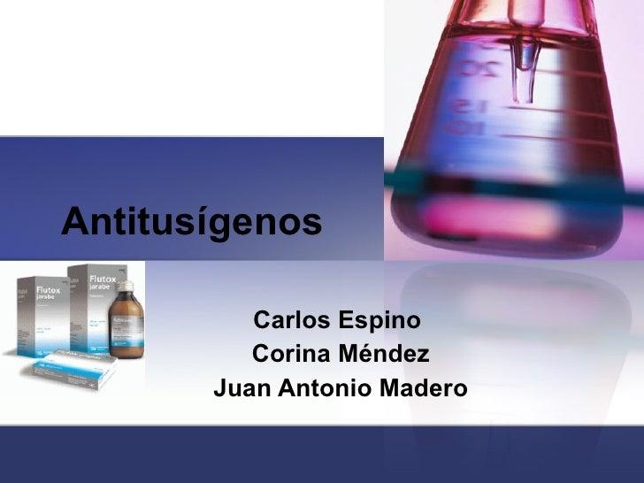 Antitusígenos Carlos Espino  Corina Méndez Juan Antonio Madero