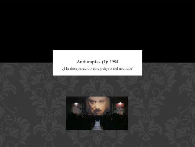 Antiutopías (1): 1984¿Ha desaparecido este peligro del mundo?