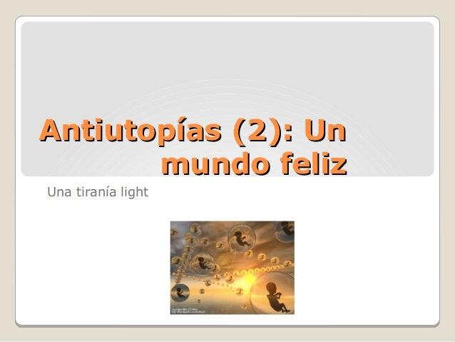 Antiutopías (2): Un       mundo felizUna tiranía light