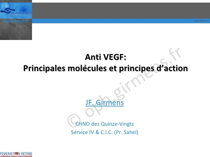 Anti VEGF: Principales molécules et principes d'action JF. Girmens CHNO des Quinze-Vingts Service IV & C.I.C. (Pr. Sahel)