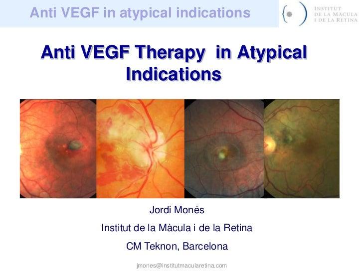 jmones@institutmacularetina.com<br />Anti VEGF Therapy  in Atypical Indications<br />Jordi Monés<br />Institut de la Màcul...