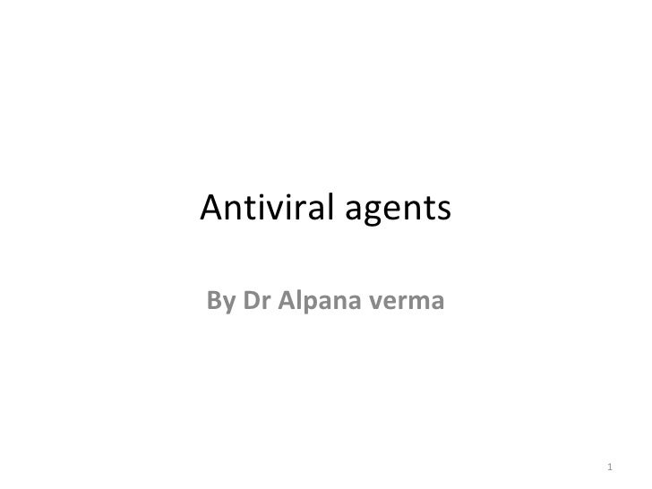 Antiviral agentsBy Dr Alpana verma                     1