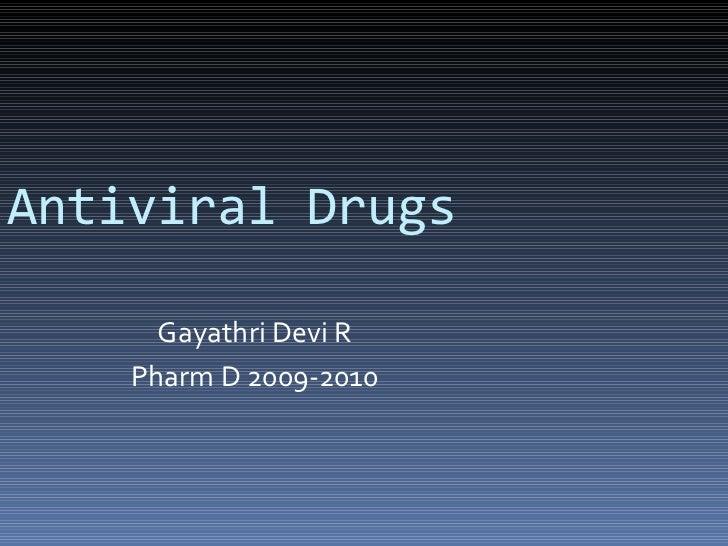 Antiviral Drugs Gayathri Devi R Pharm D 2009-2010