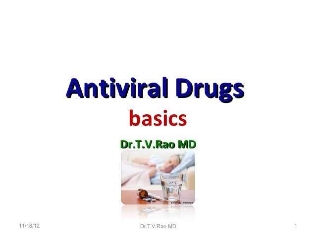 Antiviral Drugs                basics               Dr.T.V.Rao MD11/18/12          Dr.T.V.Rao MD   1