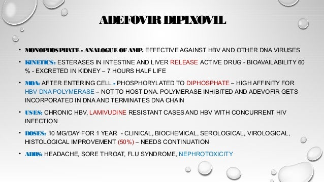 TENOFOVIR • MONOPHOSPHATE NUCLEOTIDE RELATED TO AMP • EFFECTIVE AGAINST HBV AND HIV • LOW ORAL ABSORPTION - ADMINISTERED A...