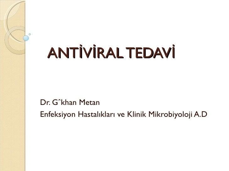 ANTİVİRAL TEDAVİDr. Gökhan MetanEnfeksiyon Hastalıkları ve Klinik Mikrobiyoloji A.D