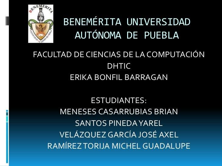 BENEMÉRITA UNIVERSIDAD        AUTÓNOMA DE PUEBLAFACULTAD DE CIENCIAS DE LA COMPUTACIÓN                 DHTIC        ERIKA ...