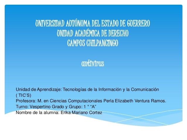 UNIVERSIDAD AUTÓNOMA DEL ESTADO DE GUERRERO  UNIDAD ACADÉMICA DE DERECHO  CAMPUS CHILPANCINGO  antivirus  Unidad de Aprend...