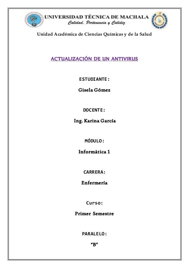 Unidad Académica de Ciencias Químicas y de la Salud ACTUALIZACIÓN DE UN ANTIVIRUS ESTUDIANTE: Gisela Gómez DOCENTE: Ing. K...