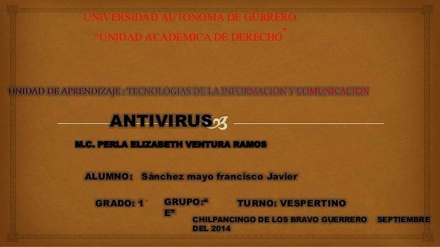 """UNIVERSIDAD AUTONOMA DE GURRERO  """"UNIDAD ACADEMICA DE DERECHO""""  ANTIVIRUS  M.C. PERLA ELIZABETH VENTURA RAMOS  ALUMNO: Sán..."""