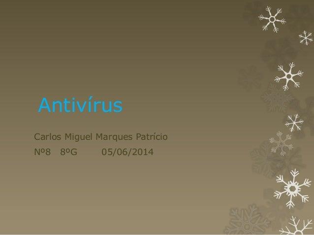 Antivírus Carlos Miguel Marques Patrício Nº8 8ºG 05/06/2014