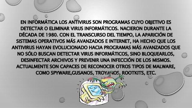 EN INFORMÁTICA LOS ANTIVIRUS SON PROGRAMAS CUYO OBJETIVO ES  DETECTAR O ELIMINAR VIRUS INFORMÁTICOS. NACIERON DURANTE LA  ...
