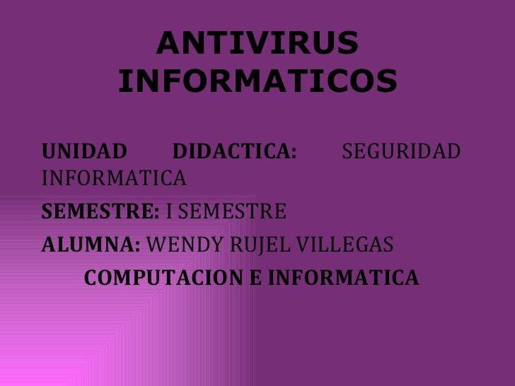 UNIDAD DIDACTICA:  SEGURIDAD INFORMATICA SEMESTRE:  I SEMESTRE ALUMNA:  WENDY RUJEL VILLEGAS COMPUTACION E INFORMATICA ANT...