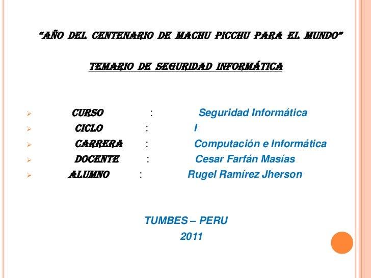 """""""AÑO  DEL  CENTENARIO  DE  MACHU  PICCHU  PARA  EL  MUNDO""""<br />TEMARIO  DE  SEGURIDAD  INFORMÁTICA<br /><ul><li>CURSO    ..."""