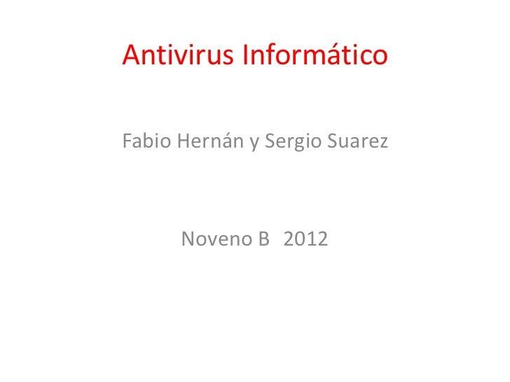 Antivirus InformáticoFabio Hernán y Sergio Suarez      Noveno B 2012