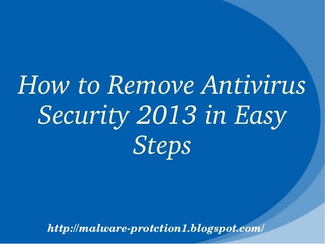 How to Remove Antivirus  Security 2013 in Easy          Steps  http://malware­protction1.blogspot.com/