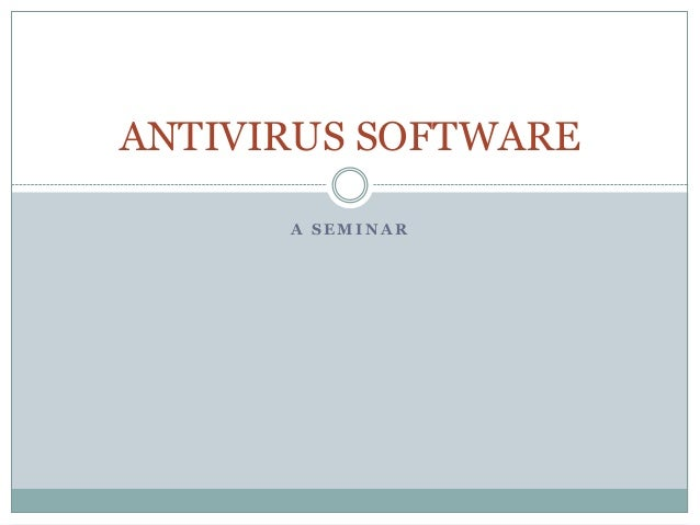 A S E M I N A R ANTIVIRUS SOFTWARE