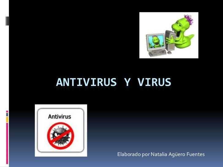 Antivirus y Virus<br />Elaborado por Natalia Agüero Fuentes <br />