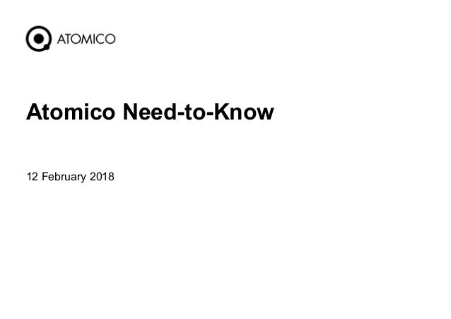 12 February 2018 1 Atomico Need-to-Know