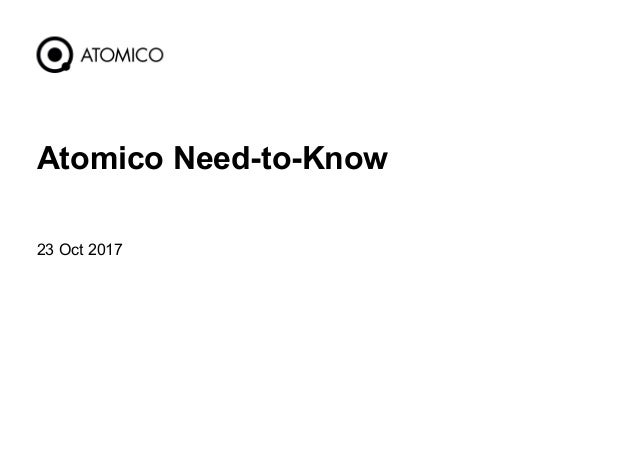 23 Oct 2017 1 Atomico Need-to-Know