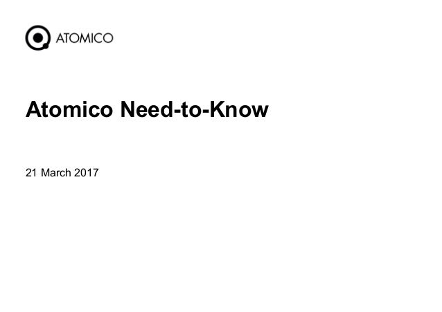 21 March 2017 1 Atomico Need-to-Know