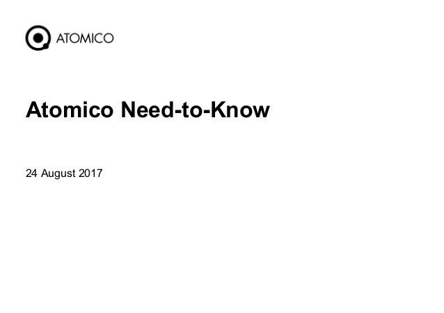 24 August 2017 1 Atomico Need-to-Know